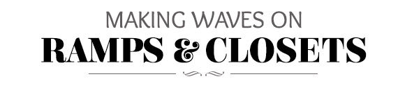 Making Waves on Ramps & Closets. Shop Now!