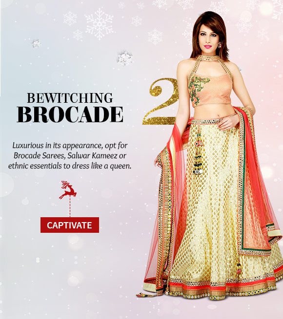 Brocade Sarees, Salwar Kameez, Lehenga Cholis, Menswear & more. Buy Now!