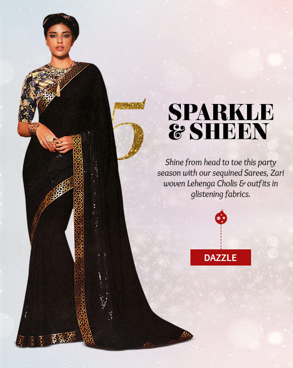 Zari Woven Sarees, Sequinned Dresses, Accessories & more. Buy Now!