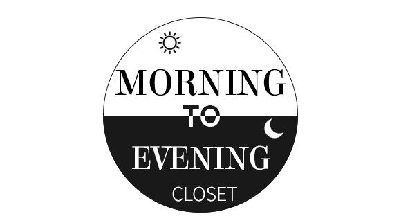 MORNING TO EVENING CLOSET