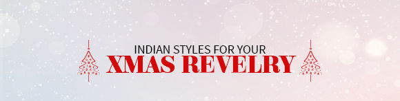 INDIAN STYLES FOR YOUR XMAS REVELRY