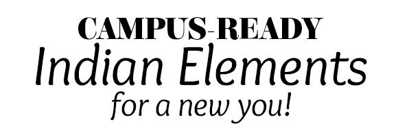 CAMPUS-READY INDIAN STYLES FOR A NEW YOU!