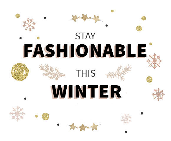 STAY FASHIONABLE THIS WINTER