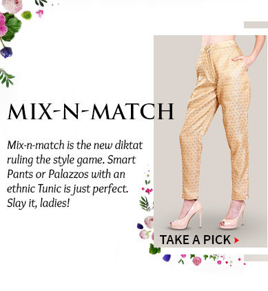 A versatile range of Palazzos, Straight Pants, Dhoti Pants & more. Buy Now!