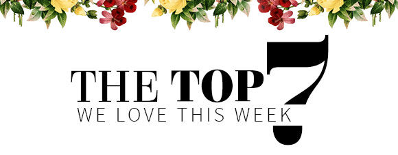 The Top 7 We Love This Week!
