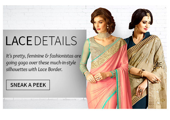 A lovely collection of Sarees, Salwar Suits, Lehengas & more with Lace Borders. Shop Now!