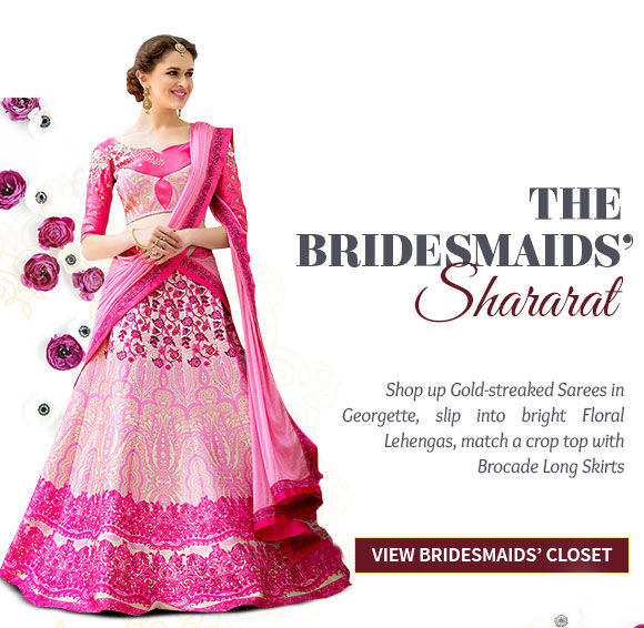 Bridesmaids' Lehengas, Anarkalis, Georgette Sarees, Skirts & more. Shop Now!