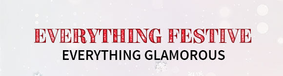 Everything Festive. Everything Glamorous!