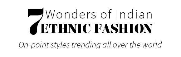 7 Wonders of Indian Ethnic Fashion