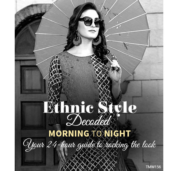 ETHNIC STYLE DECODED - MORNING TO NIGHT