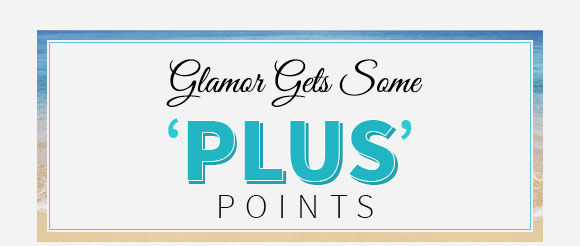 GLAMOR GETS SOME 'PLUS' POINTS