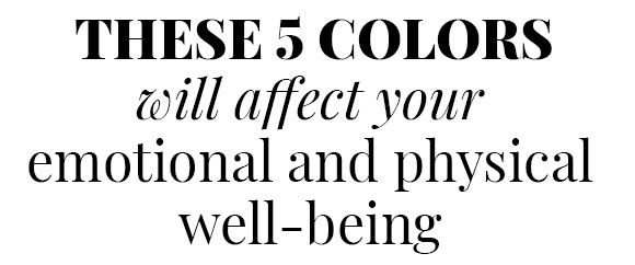 These 5 Colors will affect your emotional and physical well-being.