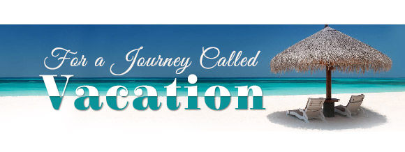 FOR A JOURNEY CALLED VACATION