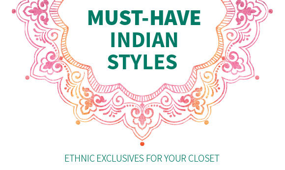 MUST-HAVE INDIAN STYLES