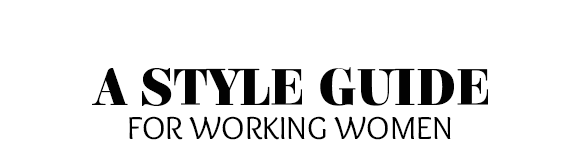 A Style Guide For Working Women