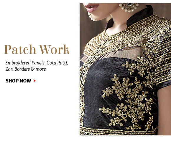 Ensembles with Patch Embroidery on panels, necklines as Gota Patti, Zari & more. Shop!