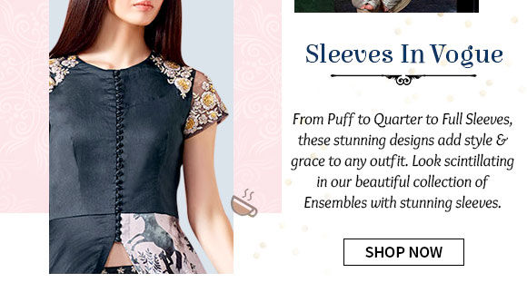 A myriad of Ensembles with attractive Sleeves. Shop Now!