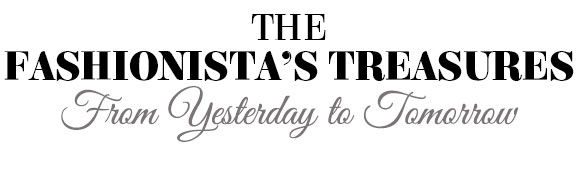 THE FASHIONISTA'S TREASURES - FROM YESTERDAY TO TOMORROW. Show Now!