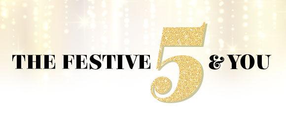 The Festive 5 & You!