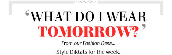 Style Diktats for the Week.