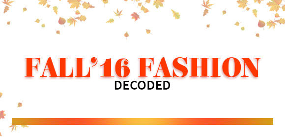 Fall'16 Fashion Decoded!