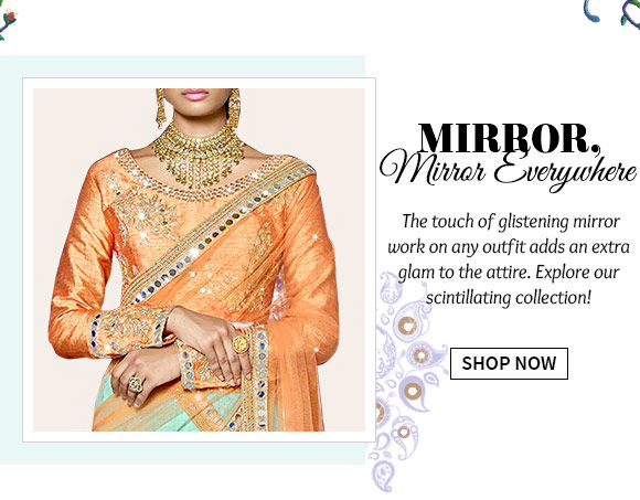 Sarees, Lehenga Cholis, A-line Suits & more with mirror work. Buy Now!
