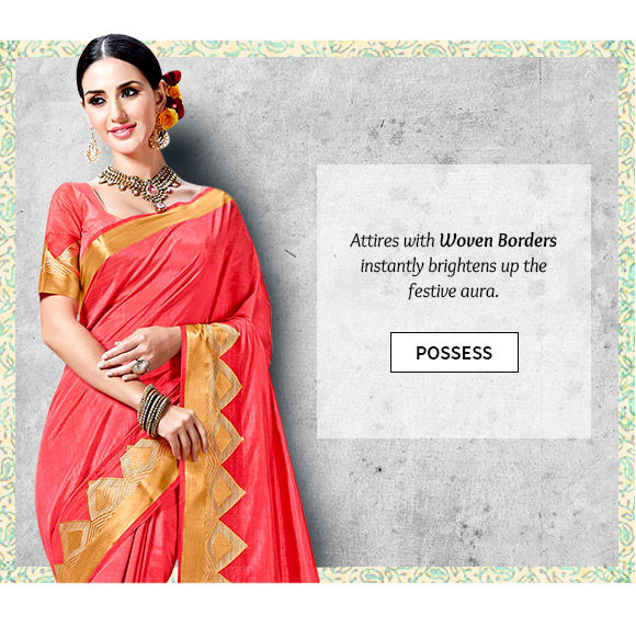 A myriad of beautiful Attire with Woven Borders. Buy Now!