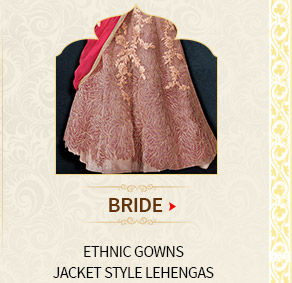 Bride's Range for Reception: Ethnic Gowns & Jacket style Lehengas. Shop Now!