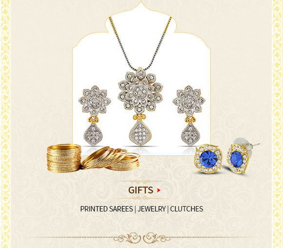Gift Gallery: Printed Sarees, Jewelry, Clutches & more. Shop Now!