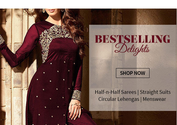 Bestselling Half-n-Half Sarees, Straight Suits, Circular Lehengas, Menswear & more. Shop!