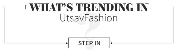 What's Trending in Utsav Fashion. STEP IN!