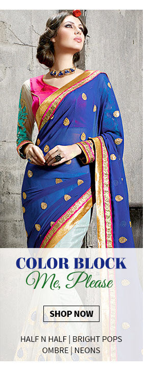 Half-n-Half, Ombre Sarees, Color blocked Suits in Bold blocks, Neons in Ensembles. Shop Now!