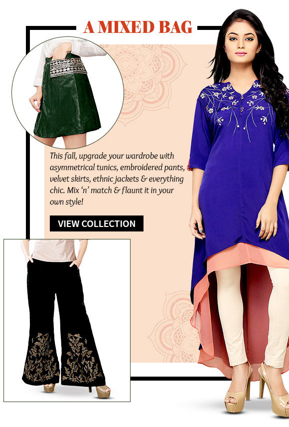 Asymmetrical Tunics, Embroidered Pants, Velvet Skirts, Ethnic Jackets & more. Buy Now!