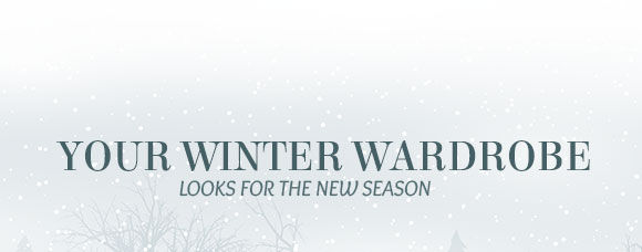 Your Winter Wardrobe. Looks for the new season!