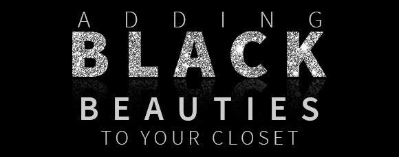 ADDING BLACK BEAUTIES TO YOUR CLOSET