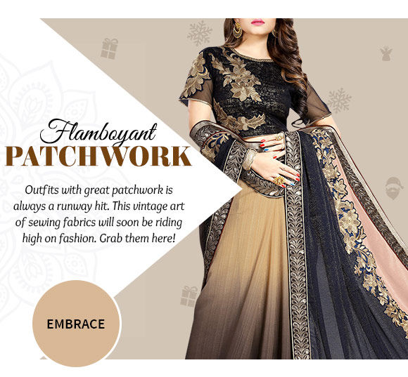 Sarees, Salwar Kameez, Lehenga Cholis, Skirts & more with beautiful Patch work. Buy Now!